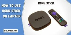 How to use Roku stick on Laptop-