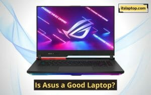 Is Asus a Good Laptop